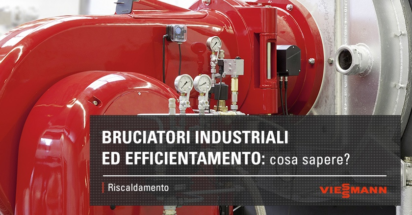 Bruciatori industriali ed efficientamento: cosa sapere?